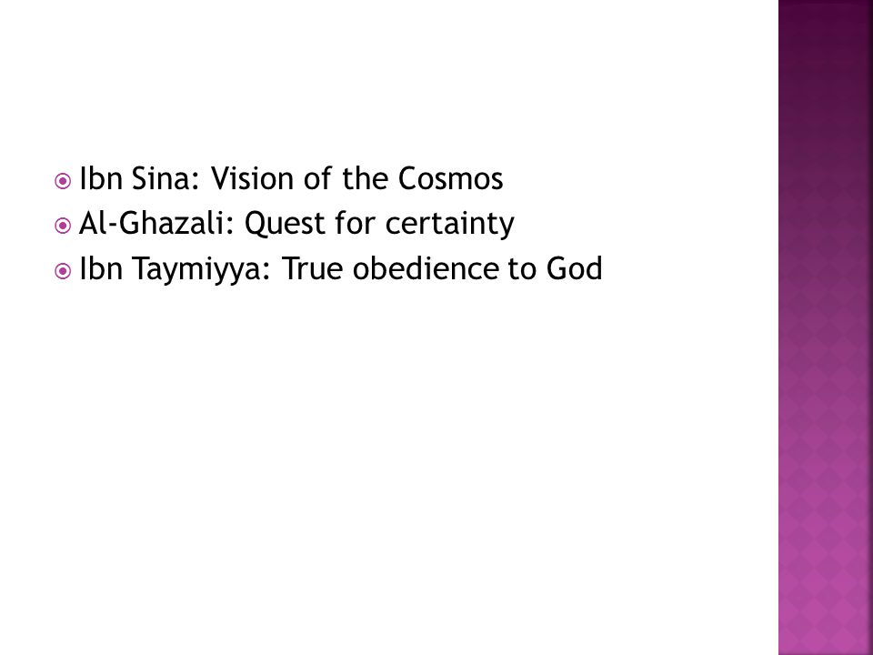  Ibn Sina: Vision of the Cosmos  Al-Ghazali: Quest for certainty  Ibn Taymiyya: True obedience to God