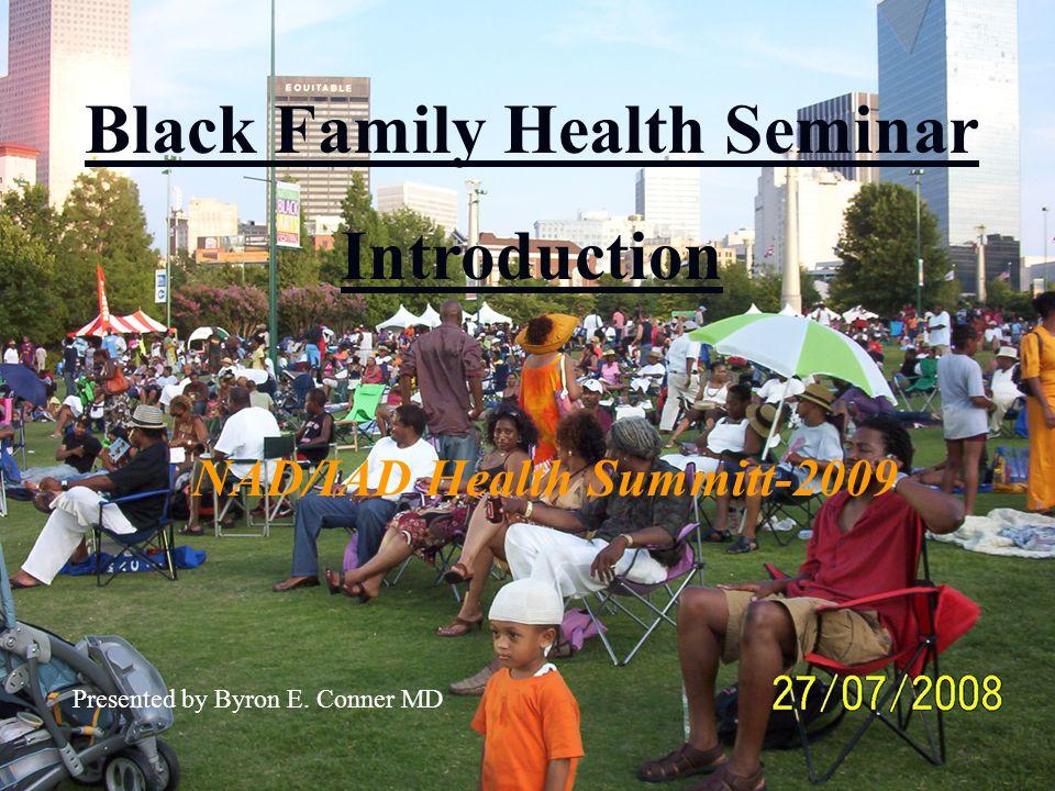 Black Family Health Seminar Introduction NAD/IAD Health Summitt-2009 Presented by Byron E.