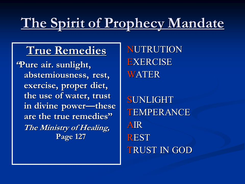 "The Spirit of Prophecy Mandate True Remedies ""Pure air. sunlight, abstemiousness, rest, exercise, proper diet, the use of water, trust in divine power"