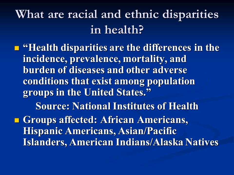 "What are racial and ethnic disparities in health? ""Health disparities are the differences in the incidence, prevalence, mortality, and burden of disea"
