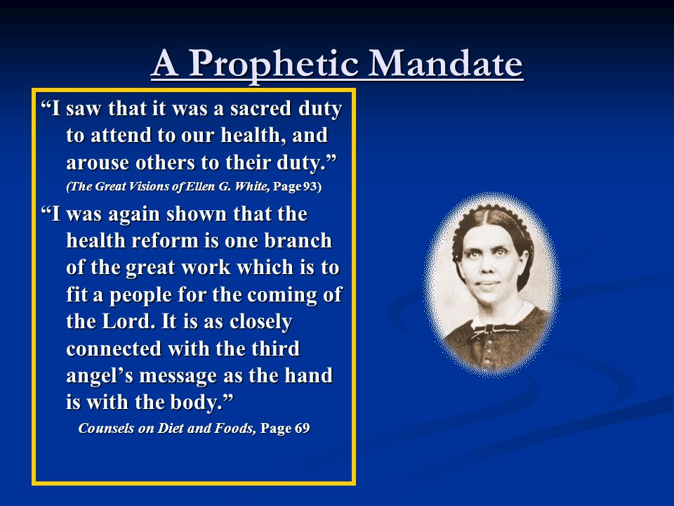 The Spirit of Prophecy Mandate When properly conducted, the health work is an entering wedge, making way for other truths to reach the heart. Counsels on Diet and Foods, Page 73
