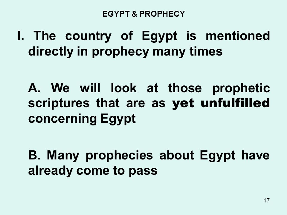 EGYPT & PROPHECY I. The country of Egypt is mentioned directly in prophecy many times A.