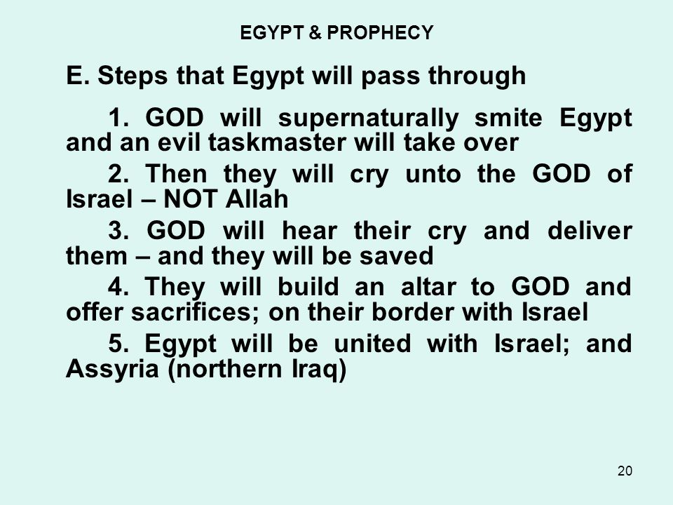 EGYPT & PROPHECY E. Steps that Egypt will pass through 1.