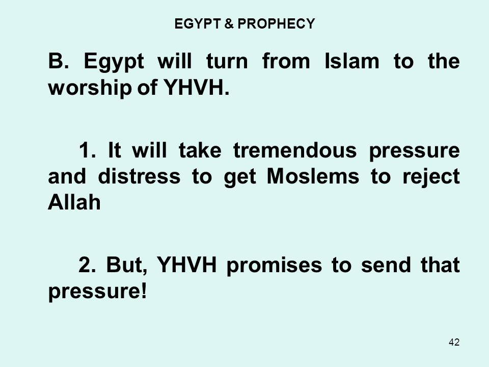 EGYPT & PROPHECY B. Egypt will turn from Islam to the worship of YHVH.
