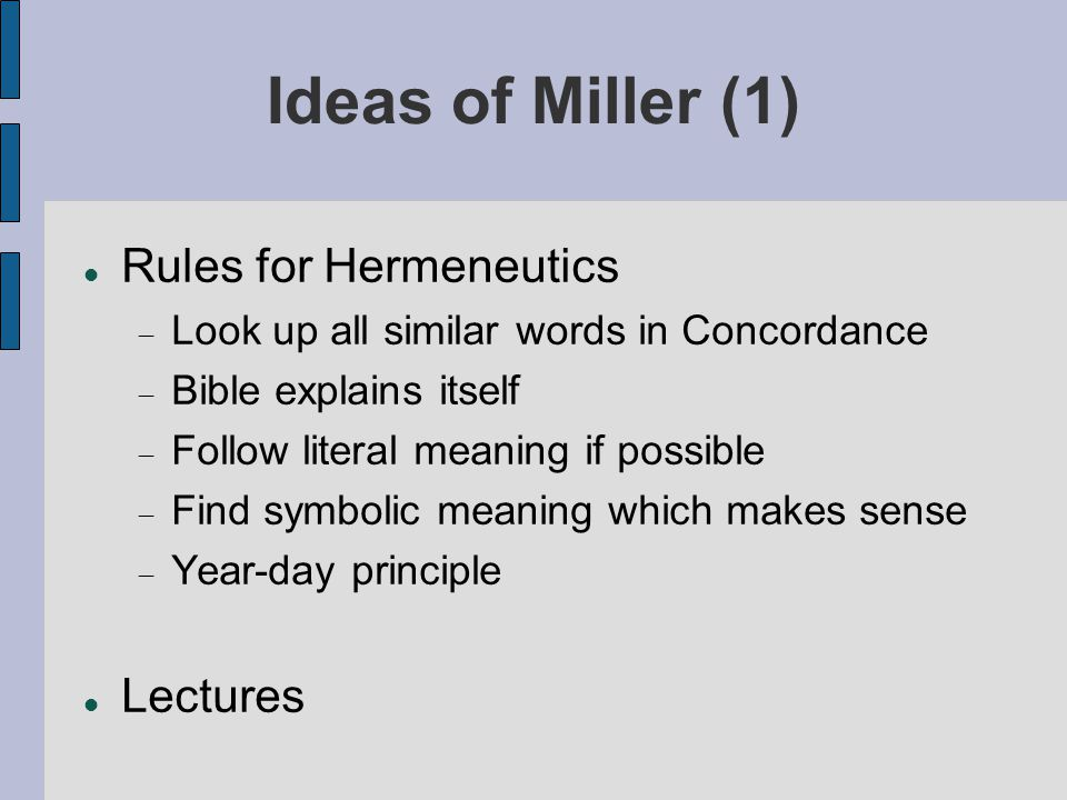 Ideas of William Miller (2)‏ Views on Daniel and Revelation  Time prophecies Emphasis on Second Coming Gradually: setting of date – 1843/1844 Daniel 8:14  Several proofs Restrained in anti-Catholicism