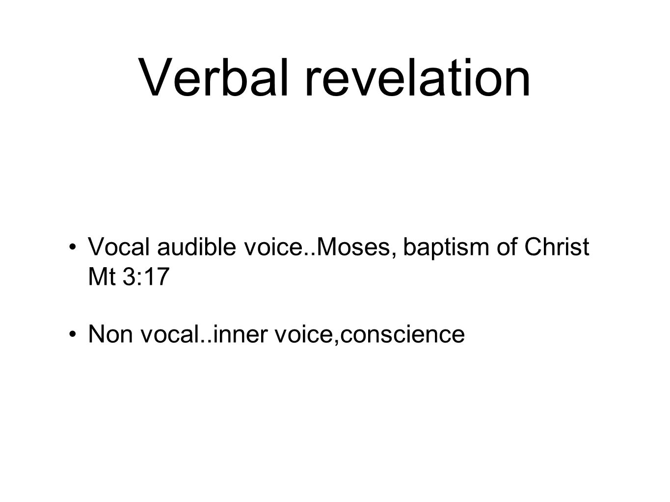 Verbal revelation Vocal audible voice..Moses, baptism of Christ Mt 3:17 Non vocal..inner voice,conscience