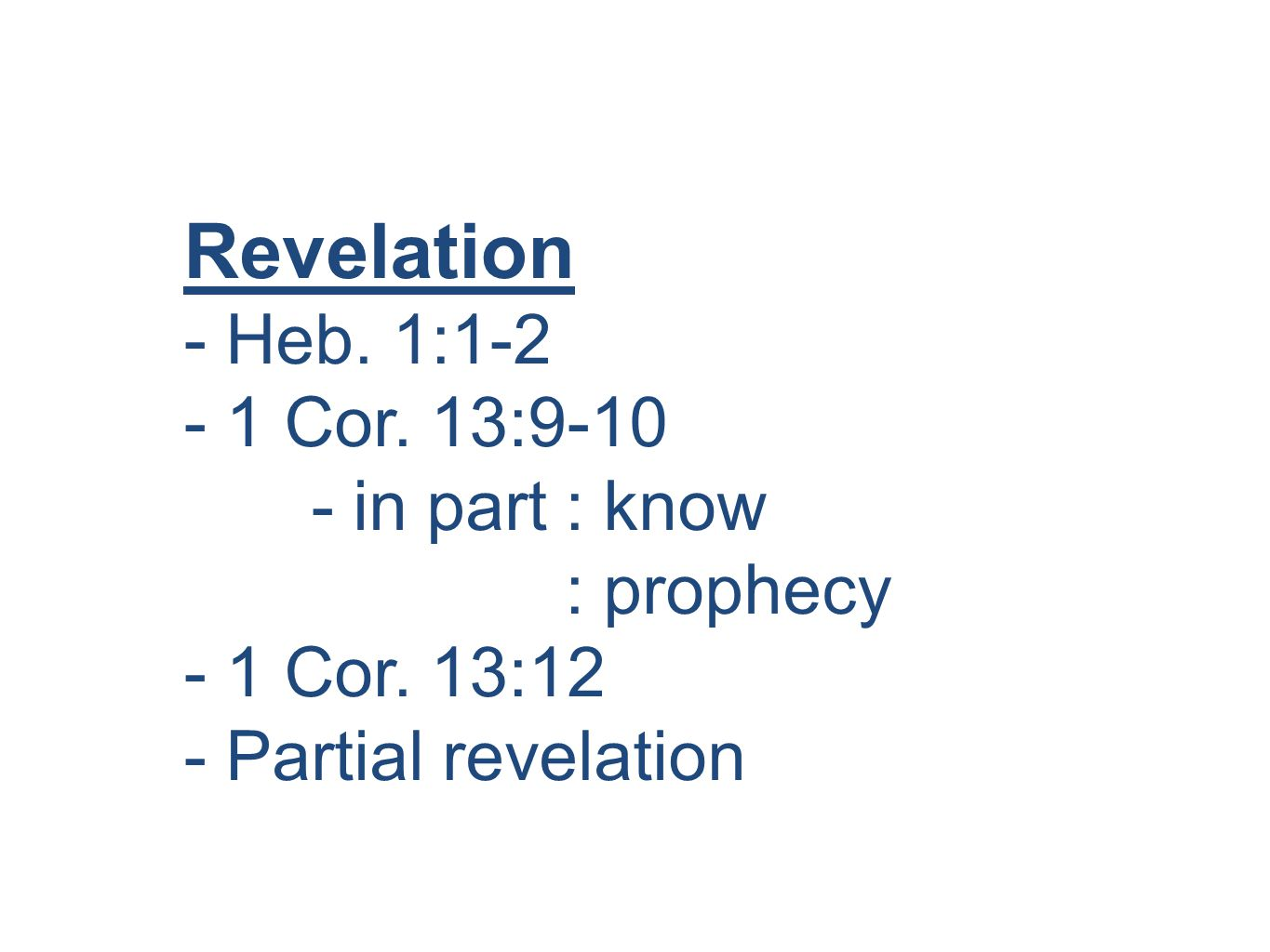 Revelation - Heb. 1:1-2 - 1 Cor. 13:9-10 - in part: know : prophecy - 1 Cor.