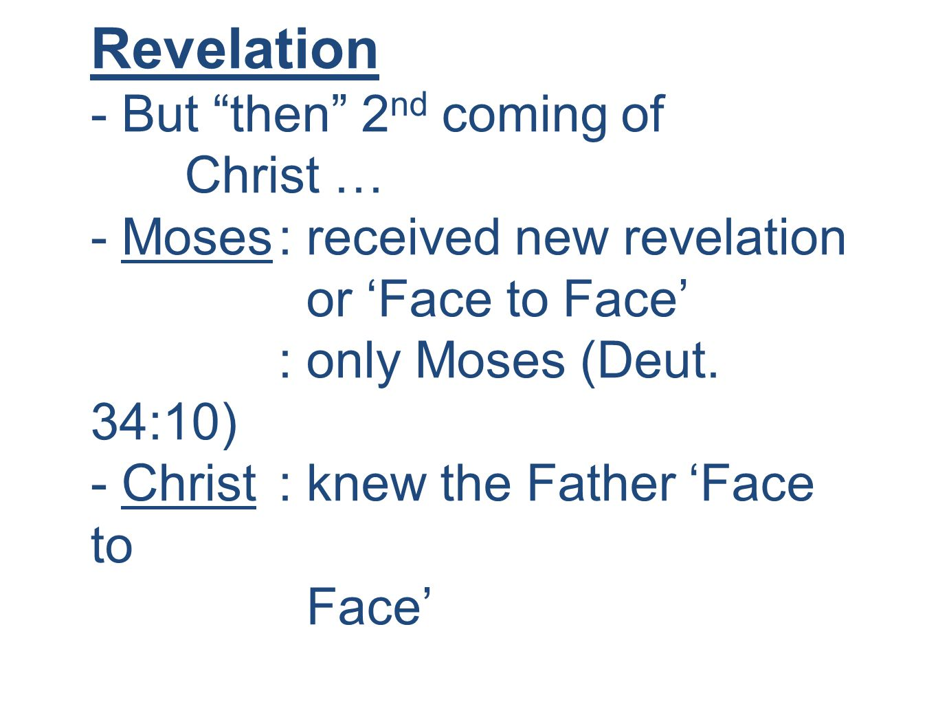 Revelation - But then 2 nd coming of Christ … - Moses: received new revelation or 'Face to Face' : only Moses (Deut.