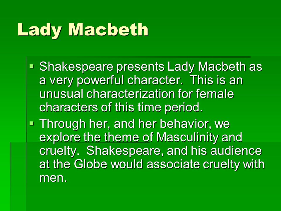 Lady Macbeth  Shakespeare presents Lady Macbeth as a very powerful character.