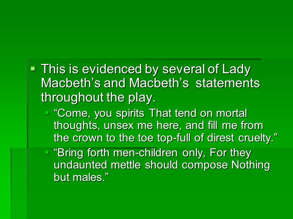  This is evidenced by several of Lady Macbeth's and Macbeth's statements throughout the play.