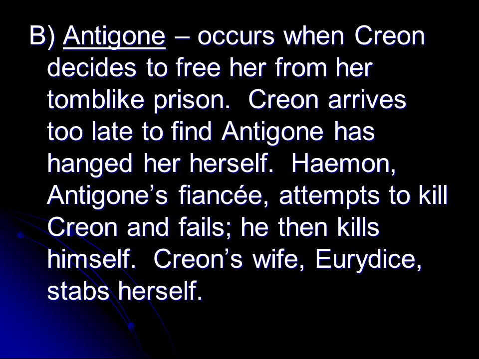 B) Antigone – occurs when Creon decides to free her from her tomblike prison.