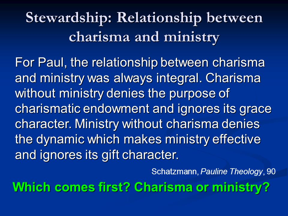 Stewardship: Relationship between charisma and ministry For Paul, the relationship between charisma and ministry was always integral.