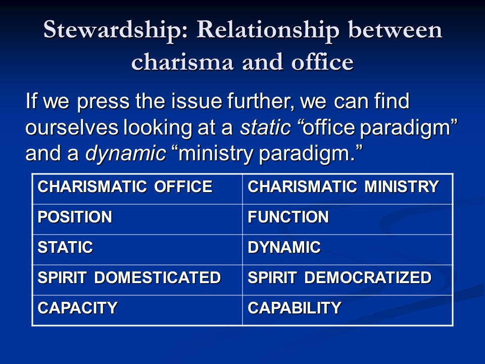 """Stewardship: Relationship between charisma and office If we press the issue further, we can find ourselves looking at a static """"office paradigm"""" and a"""