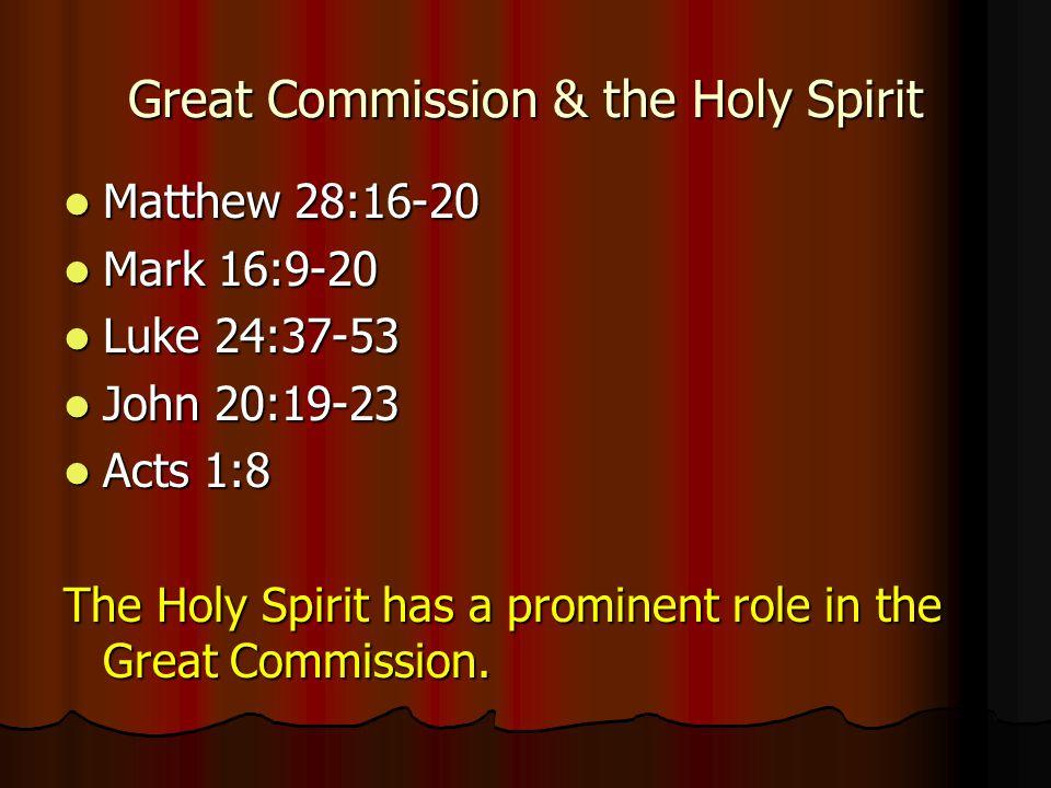 Great Commission & the Holy Spirit Matthew 28:16-20 Matthew 28:16-20 Mark 16:9-20 Mark 16:9-20 Luke 24:37-53 Luke 24:37-53 John 20:19-23 John 20:19-23