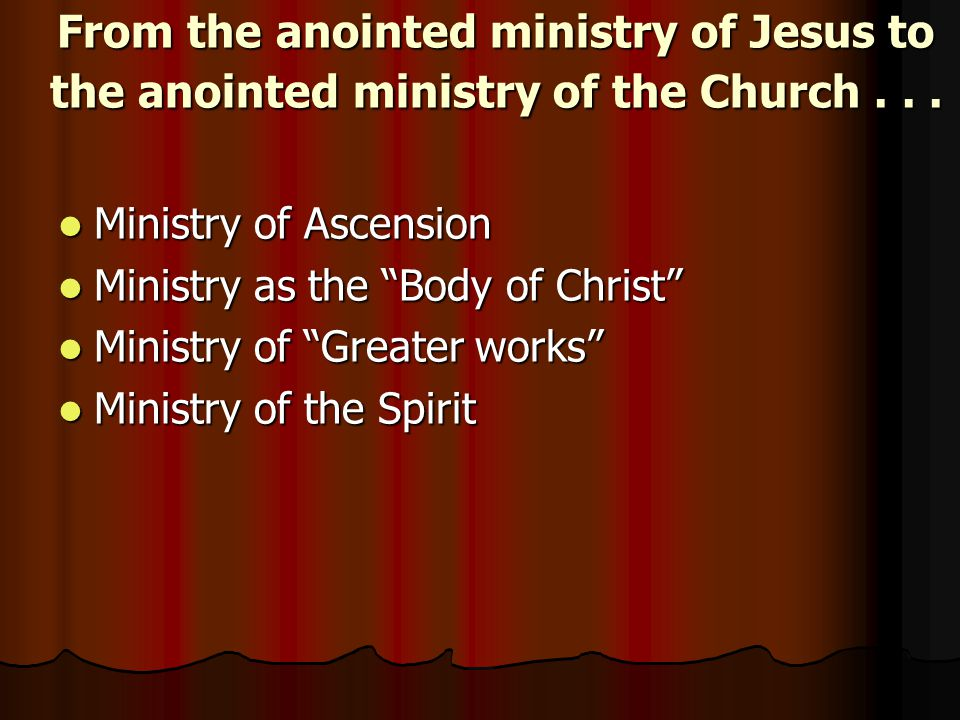 """From the anointed ministry of Jesus to the anointed ministry of the Church... Ministry of Ascension Ministry of Ascension Ministry as the """"Body of Chr"""