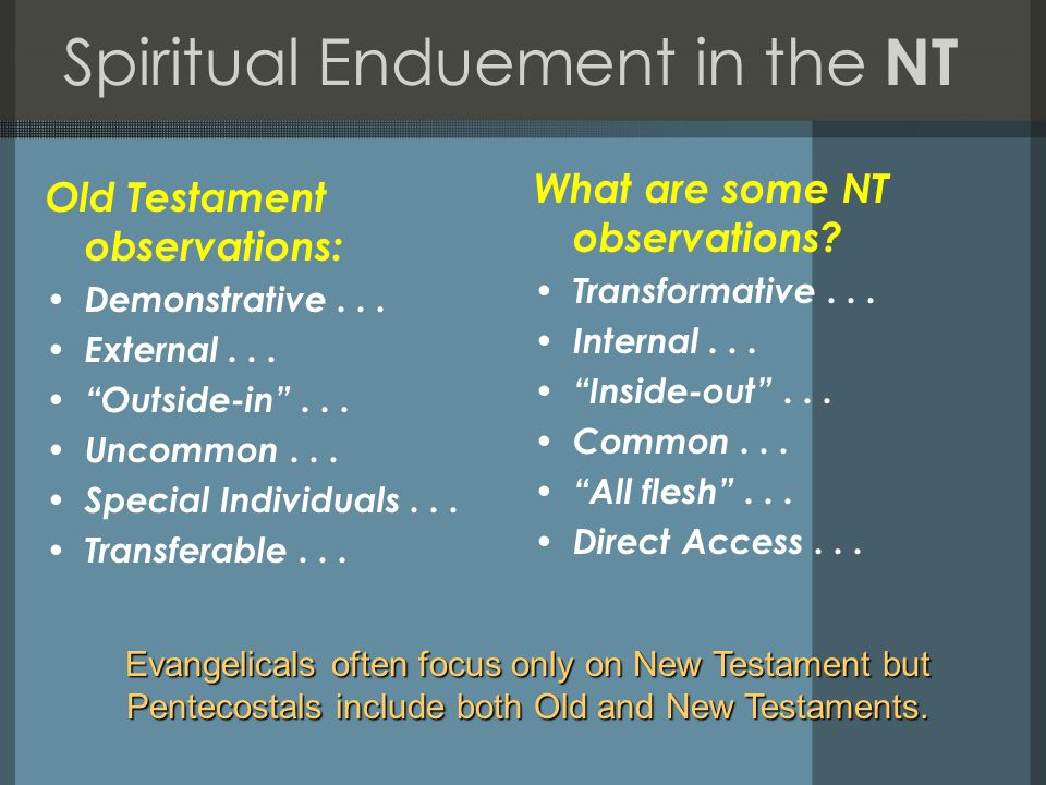 """Spiritual Enduement in the NT Old Testament observations: Demonstrative... External... """"Outside-in""""... Uncommon... Special Individuals... Transferable"""