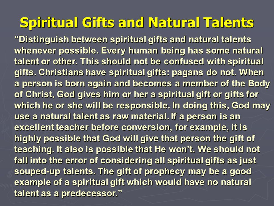 """""""Distinguish between spiritual gifts and natural talents whenever possible. Every human being has some natural talent or other. This should not be con"""