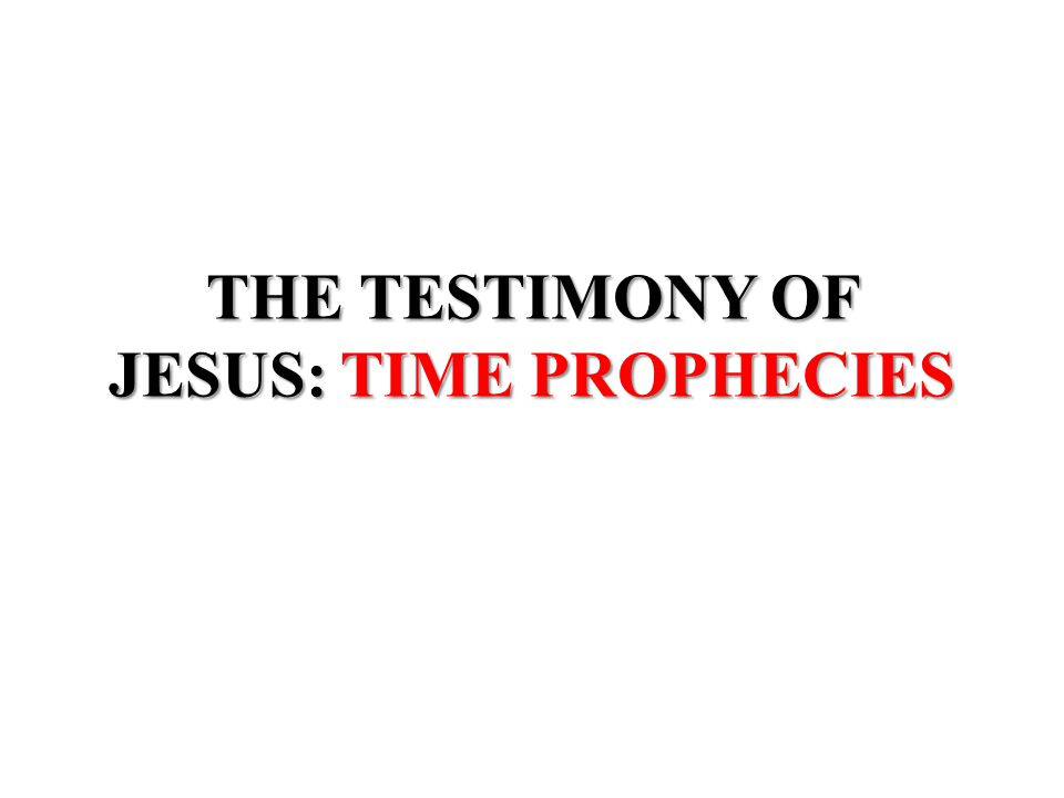 THE TESTIMONY OF JESUS: TIME PROPHECIES