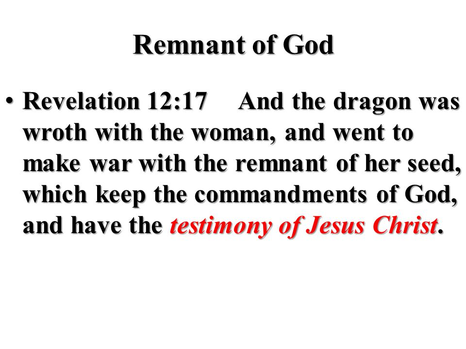Remnant of God Revelation 12:17And the dragon was wroth with the woman, and went to make war with the remnant of her seed, which keep the commandments