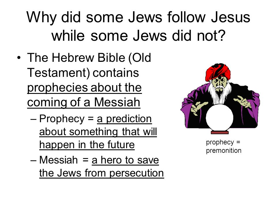 Why did some Jews follow Jesus while some Jews did not.