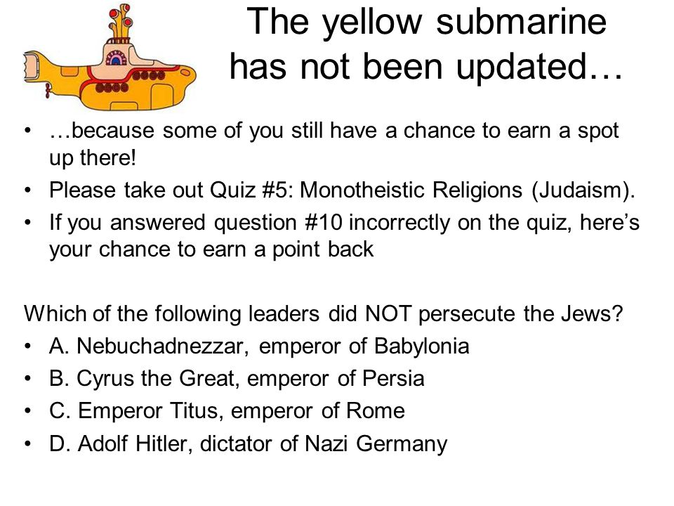 The yellow submarine has not been updated… …because some of you still have a chance to earn a spot up there.