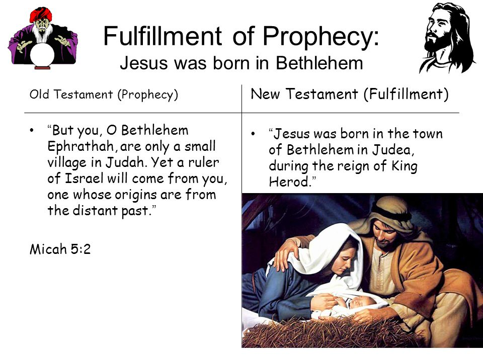 Old Testament (Prophecy) But you, O Bethlehem Ephrathah, are only a small village in Judah.