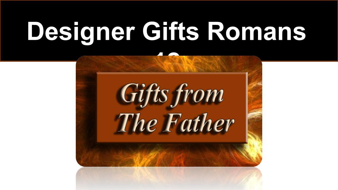 Designer Gifts Romans 12