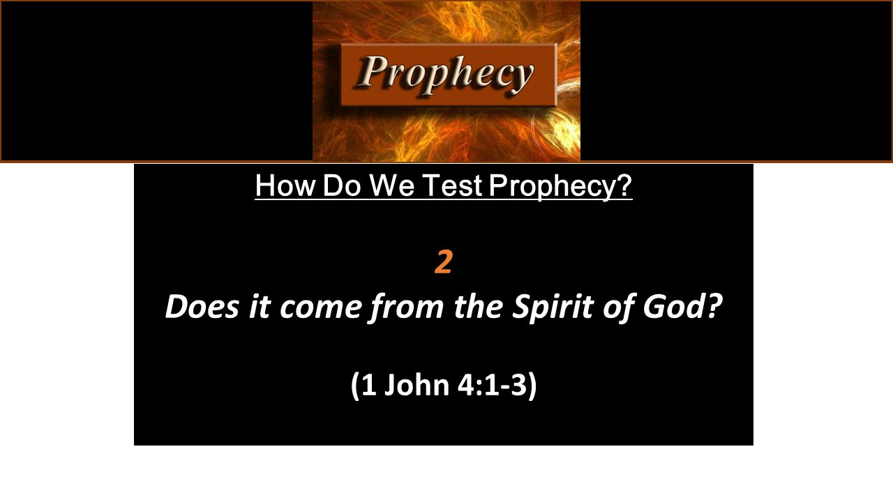 How Do We Test Prophecy? 2 Does it come from the Spirit of God? (1 John 4:1-3)