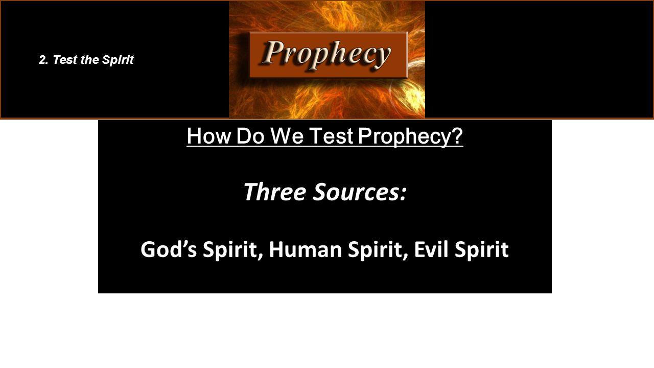 How Do We Test Prophecy? Three Sources: God's Spirit, Human Spirit, Evil Spirit 2. Test the Spirit