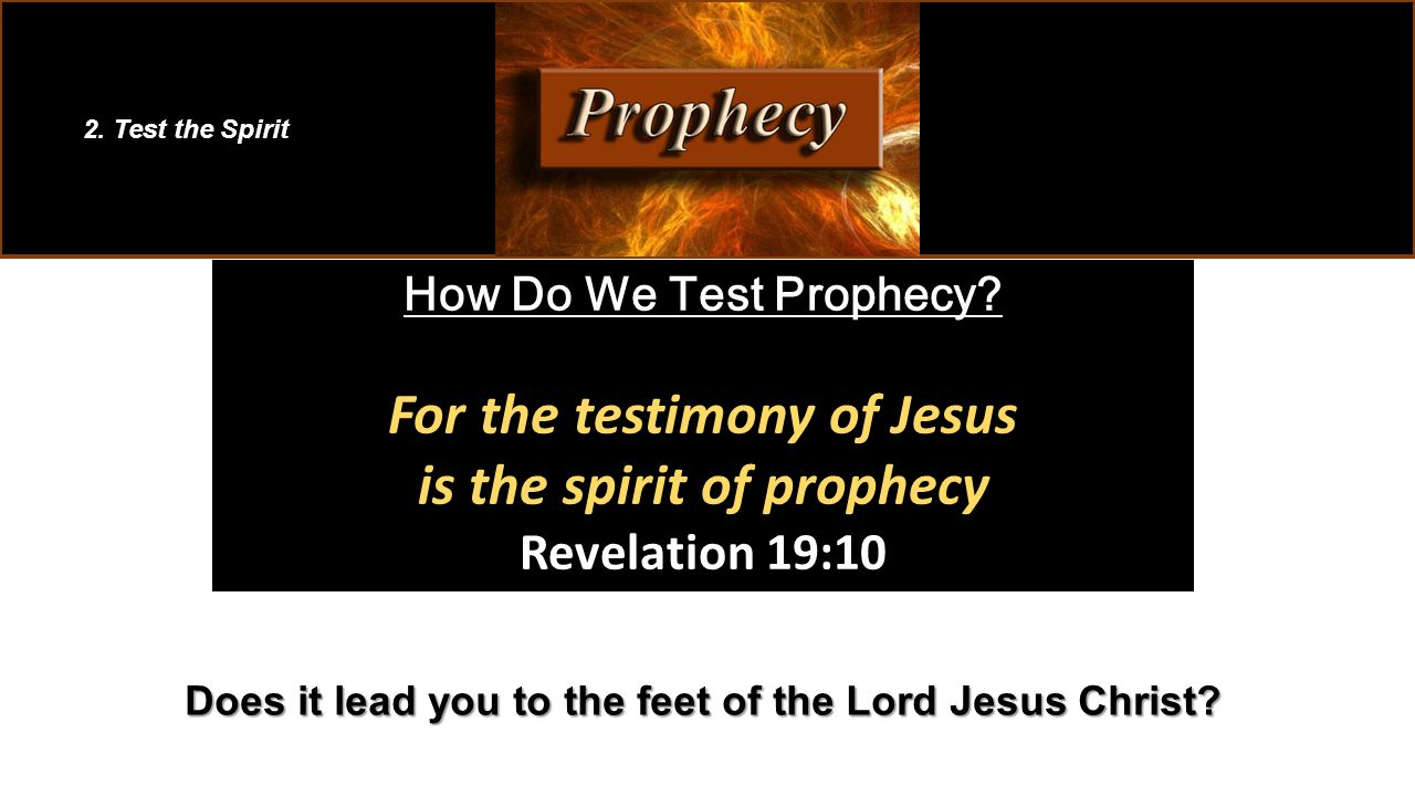 How Do We Test Prophecy.For the testimony of Jesus is the spirit of prophecy Revelation 19:10 2.