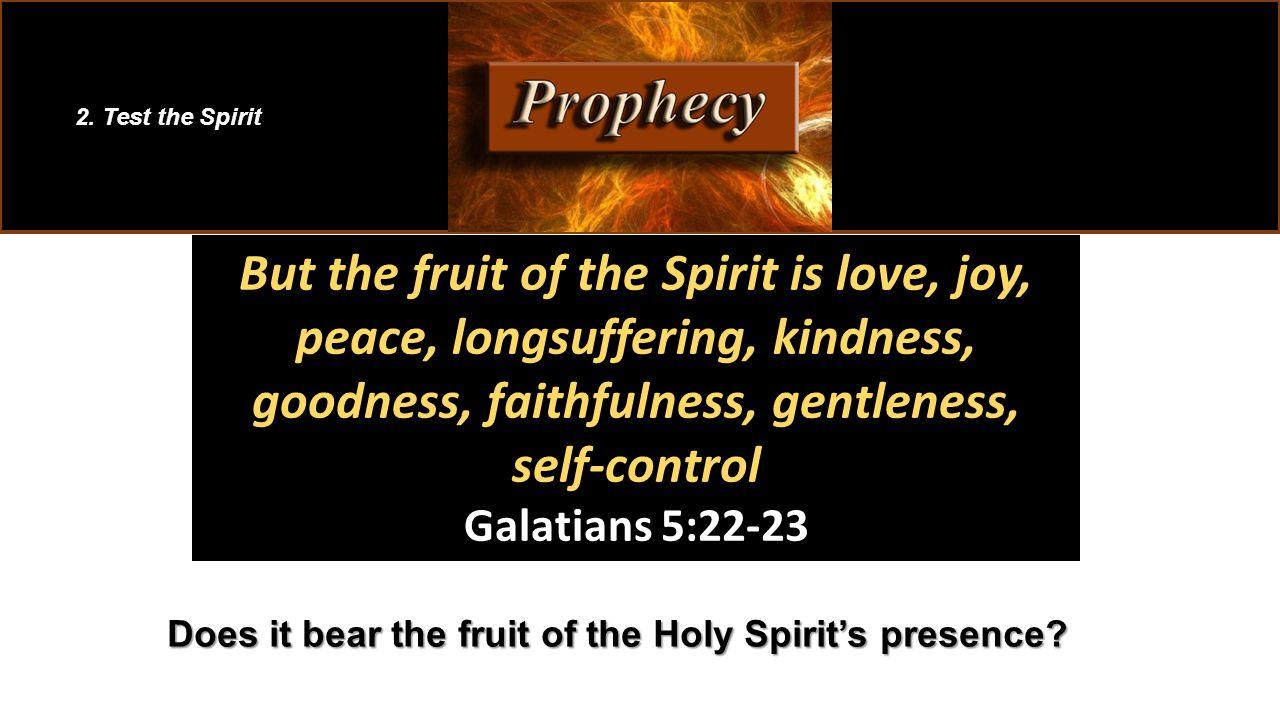 But the fruit of the Spirit is love, joy, peace, longsuffering, kindness, goodness, faithfulness, gentleness, self-control Galatians 5:22-23 2.