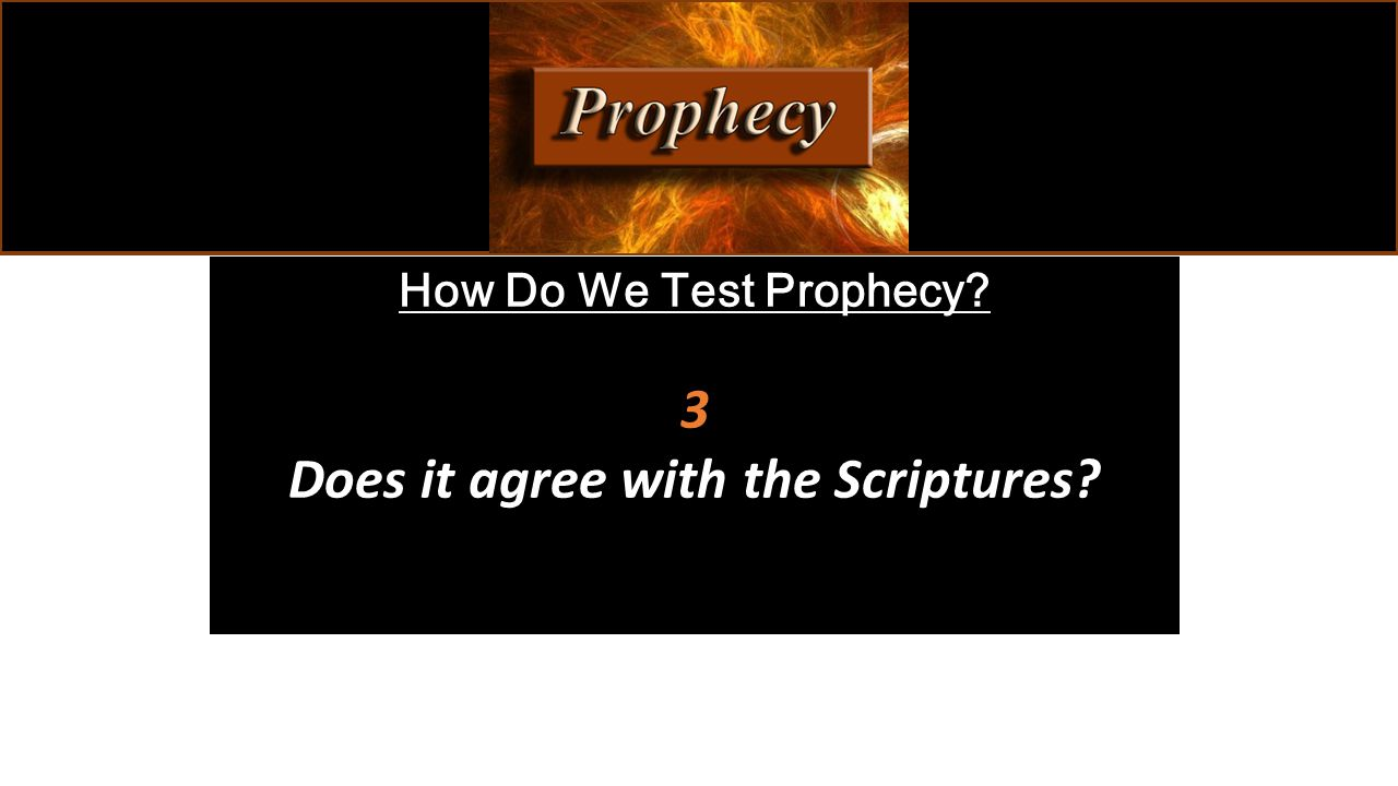 How Do We Test Prophecy? 3 Does it agree with the Scriptures?