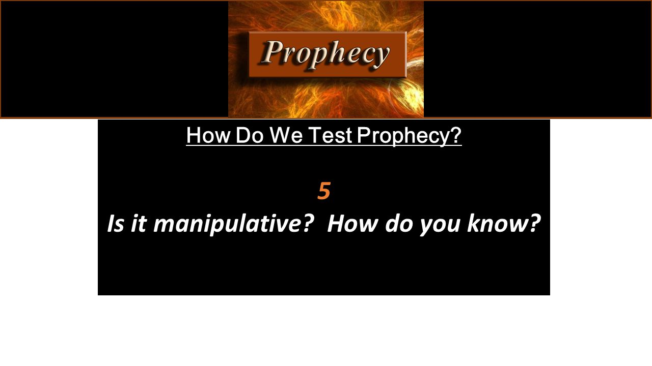 How Do We Test Prophecy 5 Is it manipulative How do you know