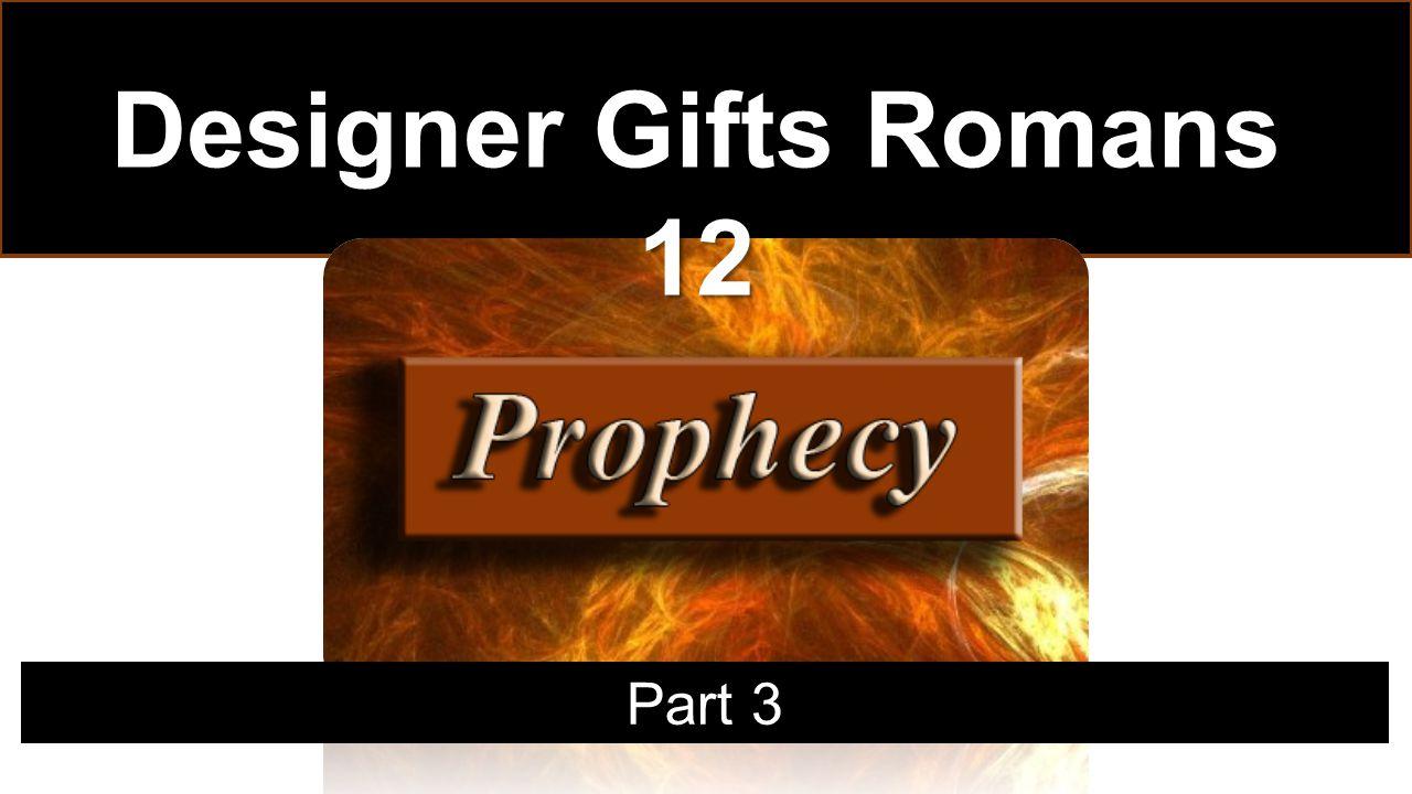 Designer Gifts Romans 12 Part 3