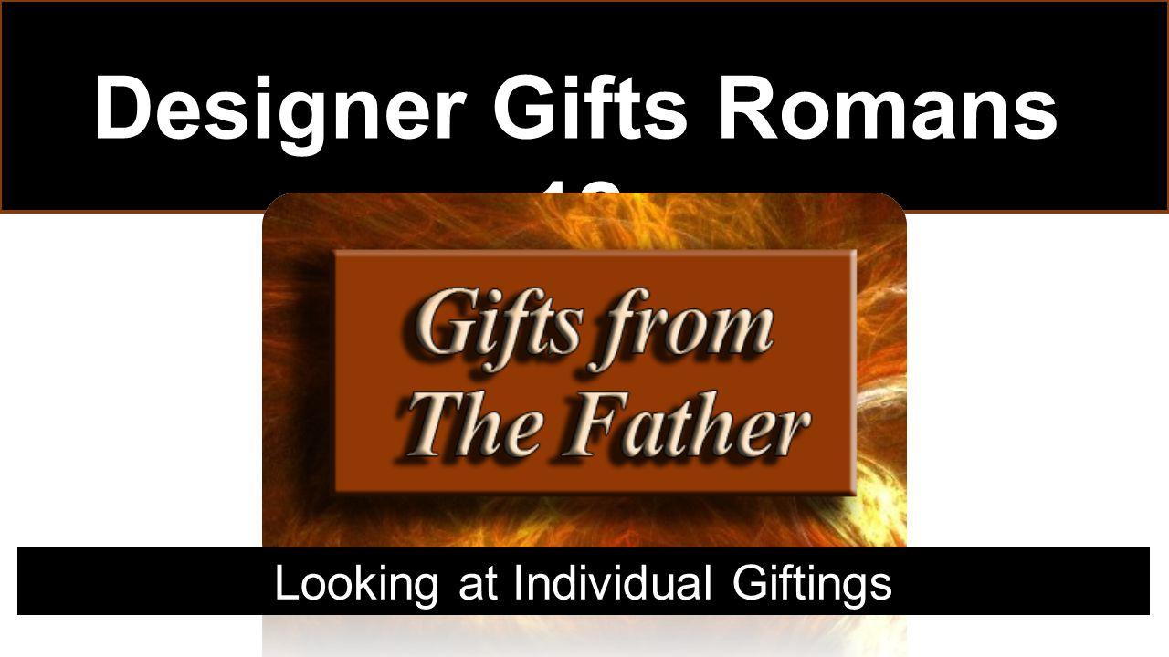 Designer Gifts Romans 12 Looking at Individual Giftings