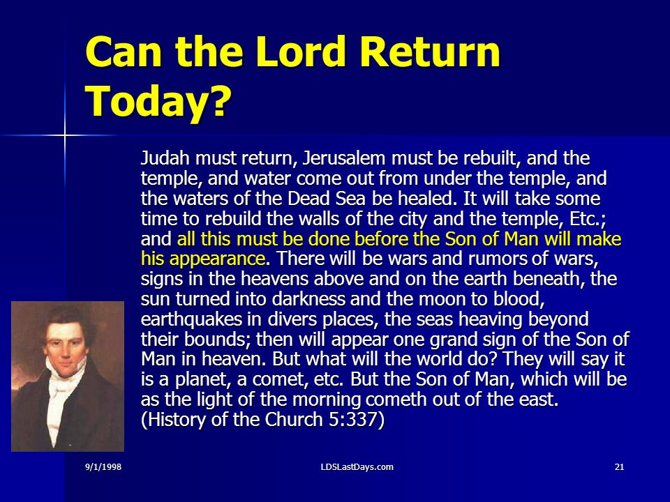 9/1/1998LDSLastDays.com21 Can the Lord Return Today? Judah must return, Jerusalem must be rebuilt, and the temple, and water come out from under the t