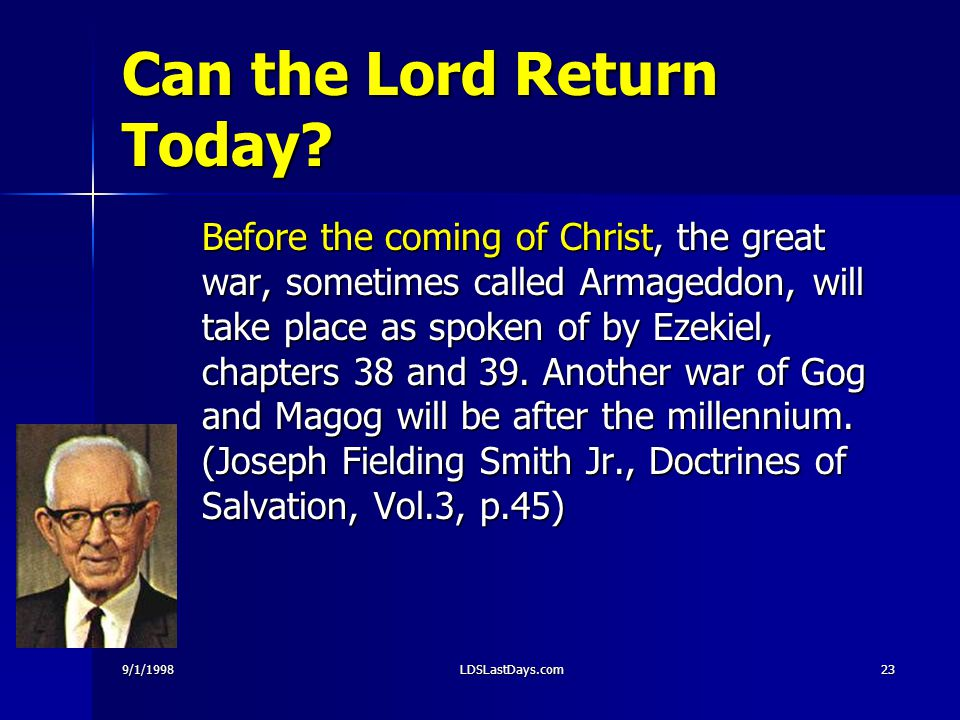 9/1/1998LDSLastDays.com23 Can the Lord Return Today? Before the coming of Christ, the great war, sometimes called Armageddon, will take place as spoke