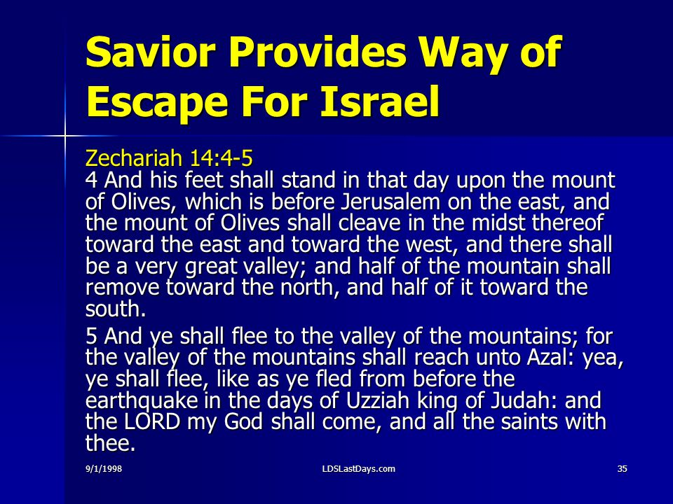 9/1/1998LDSLastDays.com35 Savior Provides Way of Escape For Israel Zechariah 14:4-5 4 And his feet shall stand in that day upon the mount of Olives, w