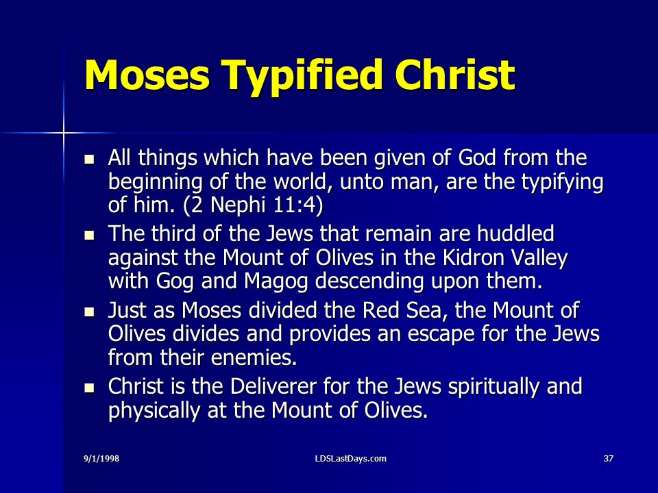 9/1/1998LDSLastDays.com37 Moses Typified Christ All things which have been given of God from the beginning of the world, unto man, are the typifying of him.
