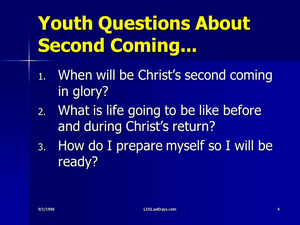 9/1/1998LDSLastDays.com4 Youth Questions About Second Coming...