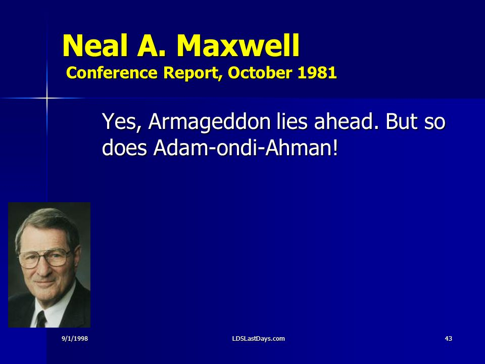 9/1/1998LDSLastDays.com43 Neal A. Maxwell Conference Report, October 1981 Yes, Armageddon lies ahead. But so does Adam-ondi-Ahman!