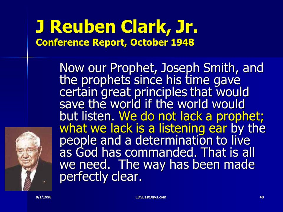 9/1/1998LDSLastDays.com48 J Reuben Clark, Jr. Conference Report, October 1948 Now our Prophet, Joseph Smith, and the prophets since his time gave cert