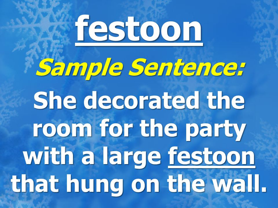 festoon Sample Sentence: She decorated the room for the party with a large festoon that hung on the wall.