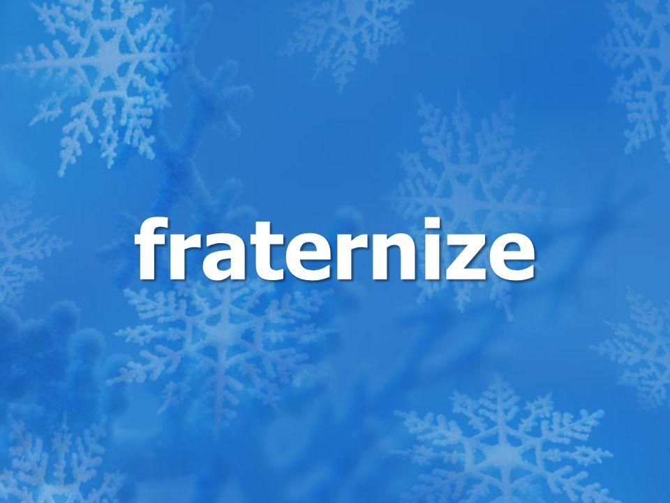 fraternize