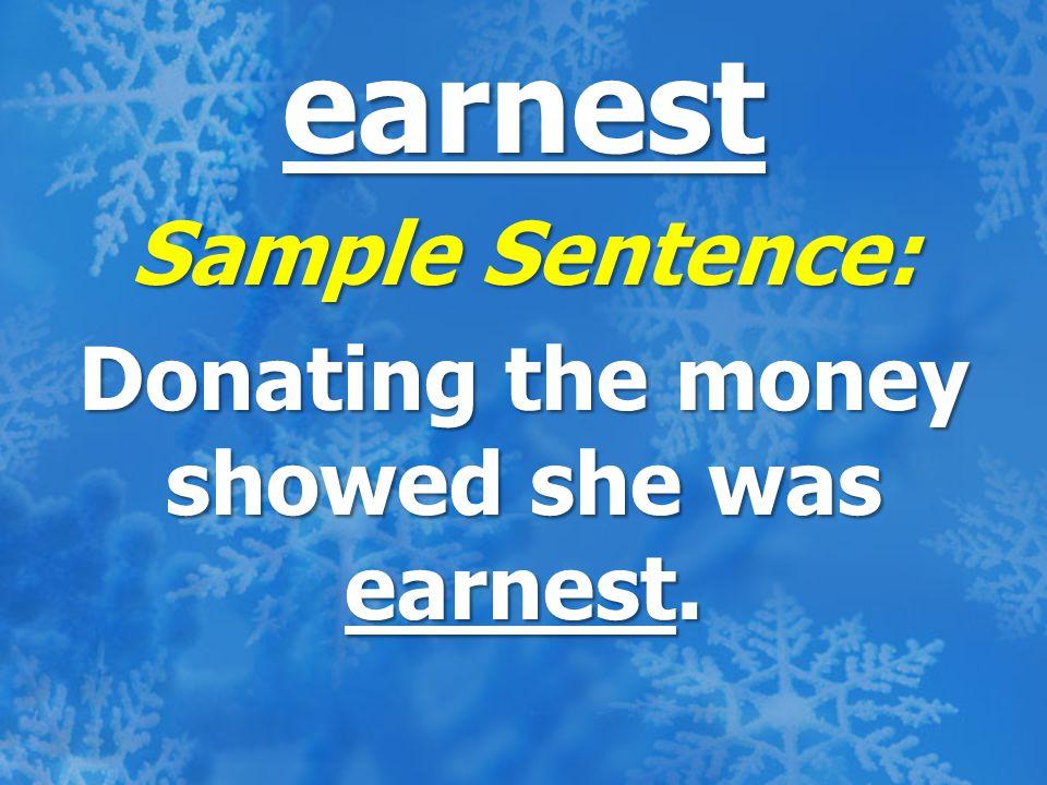 earnest Sample Sentence: Donating the money showed she was earnest.