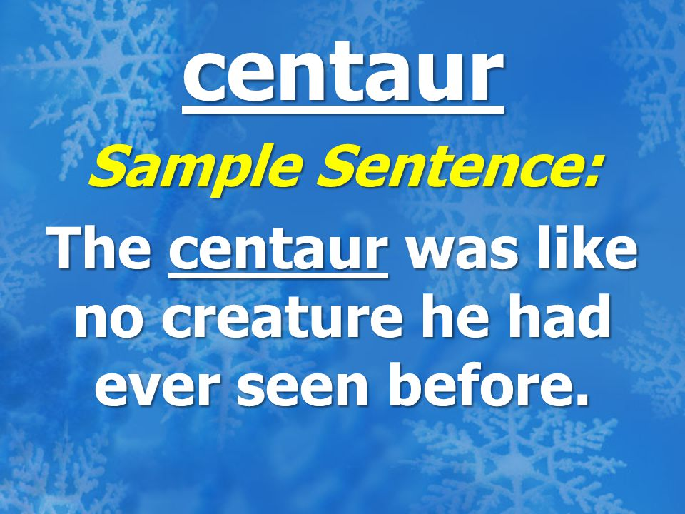 centaur Sample Sentence: The centaur was like no creature he had ever seen before.