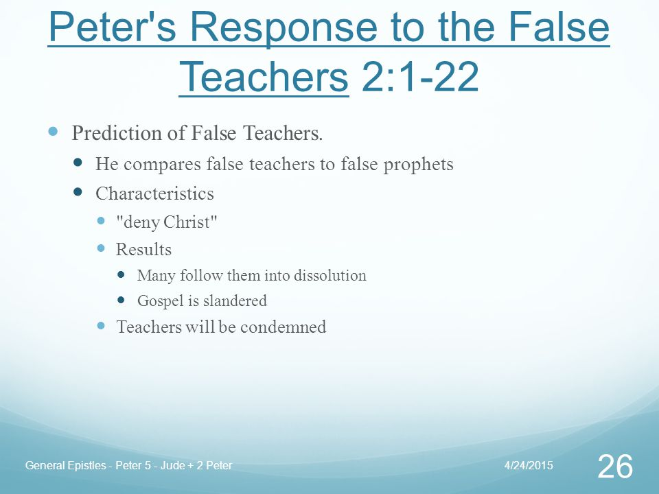 Peter s Response to the False Teachers 2:1-22 Prediction of False Teachers.