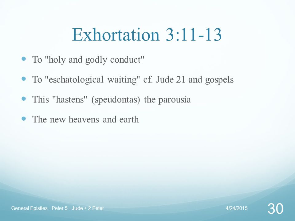 Exhortation 3:11-13 To holy and godly conduct To eschatological waiting cf.