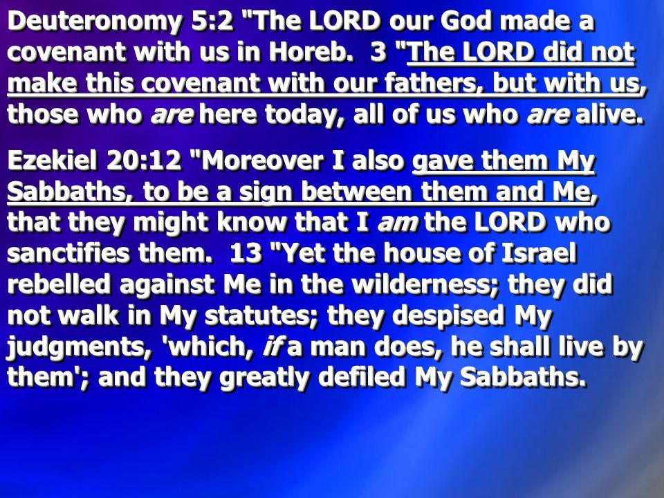 Deuteronomy 5:2 The LORD our God made a covenant with us in Horeb.