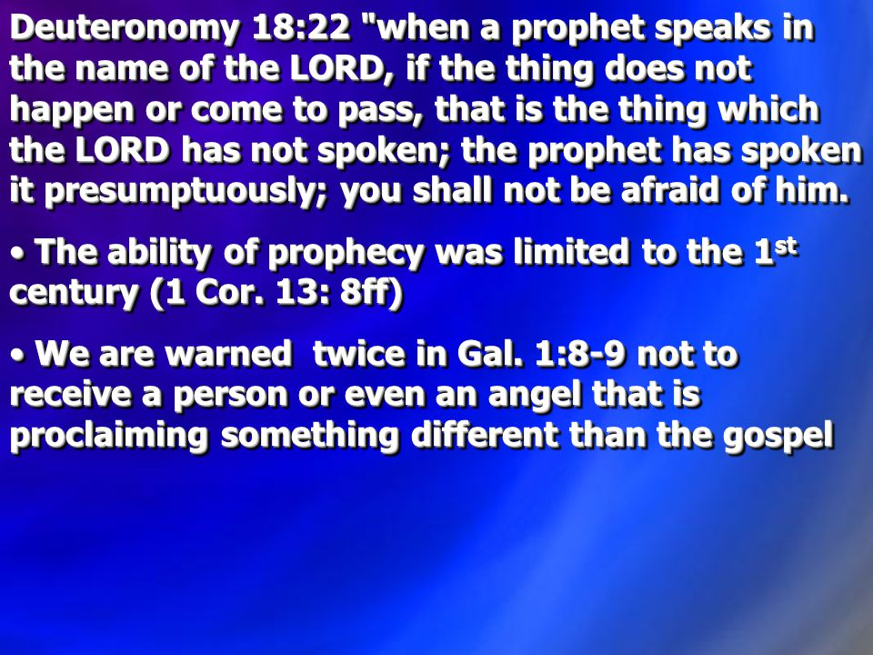 Deuteronomy 18:22 when a prophet speaks in the name of the LORD, if the thing does not happen or come to pass, that is the thing which the LORD has not spoken; the prophet has spoken it presumptuously; you shall not be afraid of him.